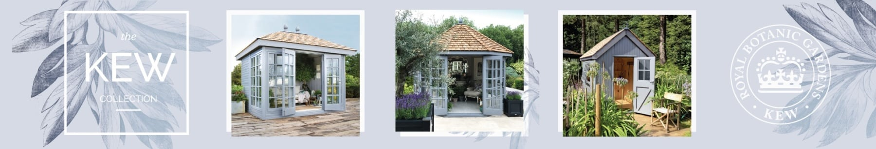 The Kew Collection exclusive to Malvern Garden Buildings