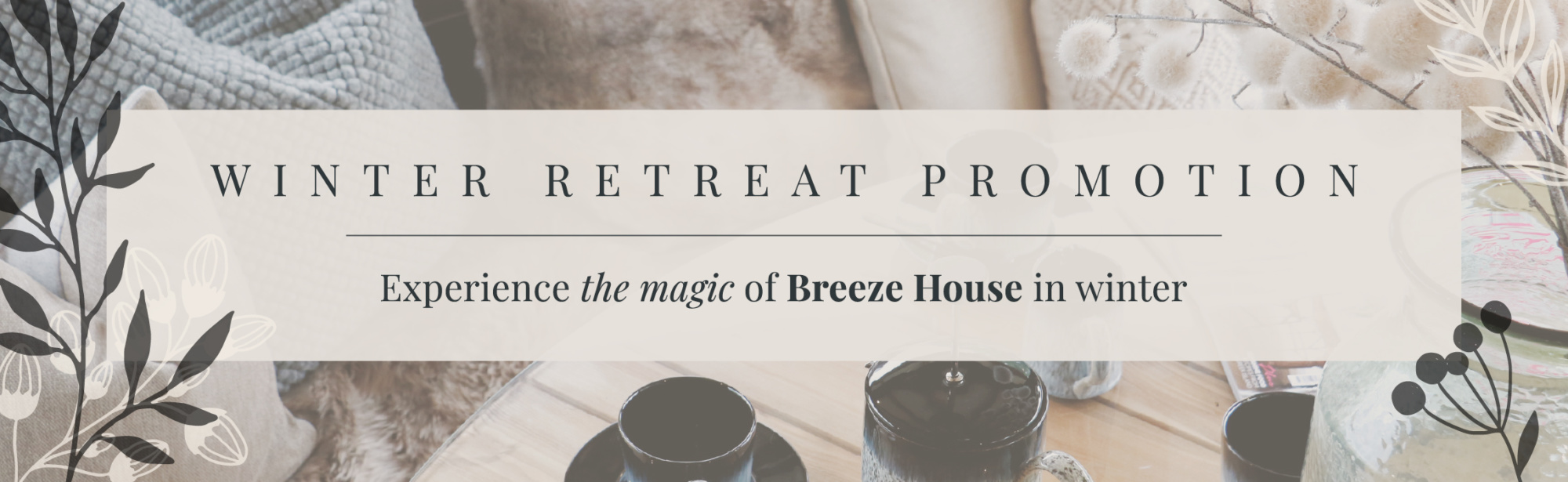 Winter Retreat Promotion. Experience the magic of Breeze House in winter.